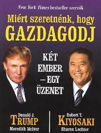 Donald J. Trump, Robert T. Kiyosaki: Miért szeretnénk, hogy gazdagodj - Két ember - egy üzenet -  (Könyv)