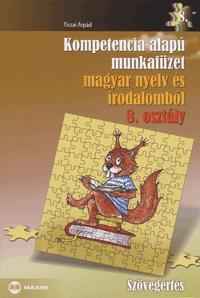 Tiszai Árpád: Kompetencia alapú munkafüzet magyar nyelv és irodalomból 8. osztály - Szövegértés -  (Könyv)