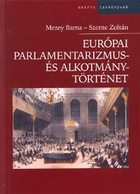 Mezey Barna, Szente Zoltán: Európai alkotmány- és parlamentarizmustörténet -  (Könyv)