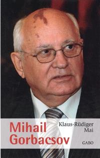 Klaus-Rüdiger Mai: Mihail Gorbacsov -  (Könyv)
