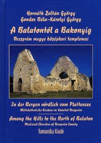 Gondos Béla, Horváth Zoltán György: A Balatontól a Bakonyig - Veszprém megye középkori templomai -  (Könyv)