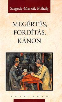 Szegedy-Maszák Mihály: Megértés, fordítás, kánon -  (Könyv)
