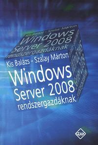 Szalay Márton, Kis Balázs: Windows server 2008 rendszergazdáknak - RENDSZERGAZDÁKNAK -  (Könyv)