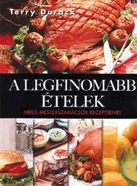Terry Durack: A legfinomabb ételek - Híres mesterszakácsok receptjeivel -  (Könyv)