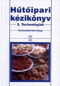 Beke György: Hűtőipari kézikönyv 2. - Technológiák - Technológiák -  (Könyv)