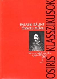 Balassi Bálint: Balassi Bálint összes művei -  (Könyv)