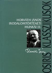 Horváth János: Horváth János irodalomtörténeti munkái III. -  (Könyv)