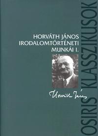 Korompay János /szerk./: Horváth János irodalomtörténeti munkái I. -  (Könyv)