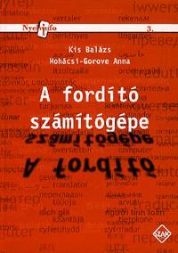 Mohácsi-Gorove Anna, Kis Balázs: A fordító számítógépe -  (Könyv)