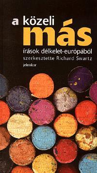 Richard Swartz (szerk.): A közeli más - Írások délkelet-európából -  (Könyv)