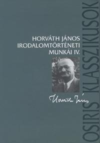 Horváth János: Horváth János irodalomtörténeti munkái IV. -  (Könyv)