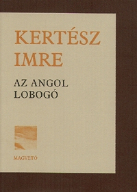 Kertész Imre: Az angol lobogó - Elbeszélések (Könyv)
