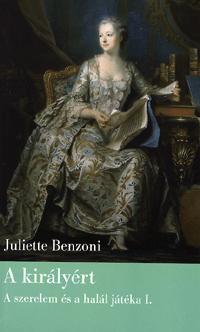Juliette Benzoni: A királyért - A szerelem és a halál játéka I. -  (Könyv)