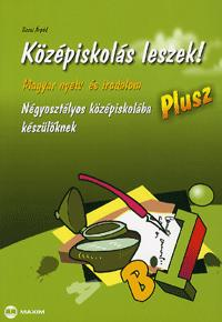 Tiszai Árpád: Középiskolás leszek! Plusz - Magyar nyelv és irodalomból - Négyosztályos középiskolába készülőknek -  (Könyv)