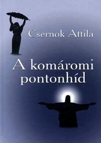 Csernok Attila: A komáromi pontonhíd -  (Könyv)