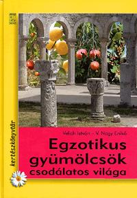 Velich István, V. Nagy Enikő: Egzotikus gyümölcsök csodálatos világa -  (Könyv)
