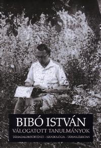 Bibó István: Válogatott tanulmányok - Társadalomtörténet - Szociológia - Társaslélektan (Könyv)