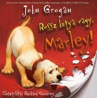 John Grogan: Rossz kutya vagy, Marley -  (Könyv)