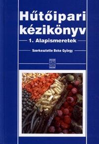 Beke György: Hűtőipari kézikönyv 1. - Alapismeretek - Alapismeretek -  (Könyv)