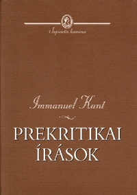 Immanuel Kant: Prekritikai írások - 1754-1781 -  (Könyv)