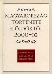 Kristó Gyula, Gergely Jenő, Barta János: Magyarország története előidőktől 2000-ig -  (Könyv)