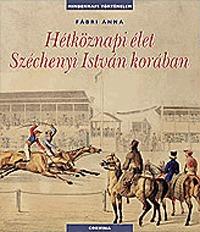 Fábri Anna: Hétköznapi élet Széchenyi István korában -  (Könyv)