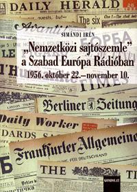 Simándi Irén: Nemzetközi sajtószemle a Szabad Európa Rádióban - 1956. október 22.-november 10. -  (Könyv)