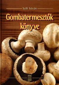 Szili István: Gombatermesztők könyve -  (Könyv)