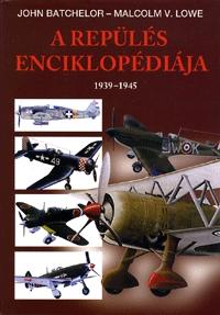 John Batchelor, Malcolm V. Lowe: A repülés enciklopédiája 2. - 1939-1945 -  (Könyv)