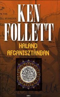 Ken Follett: Kaland Afganisztánban -  (Könyv)