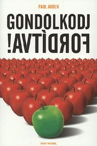 Paul Arden: Gondolkodj fordítva! -  (Könyv)