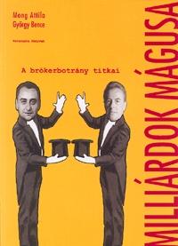 György Bence, Mong Attila: Milliárdok mágusai - A brókerbotrány titkai (Könyv)