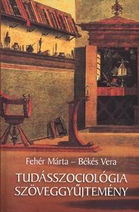 Fehér Márta, Békés Vera: Tudásszociológiai szöveggyűjtemény - Szöveggyűjtemény -  (Könyv)