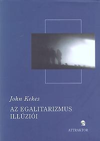 John Kekes: Az egalitarizmus illúziói -  (Könyv)