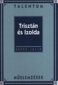 Képes Júlia: Trisztán és Izolda - Talentum Műelemzések -  (Könyv)