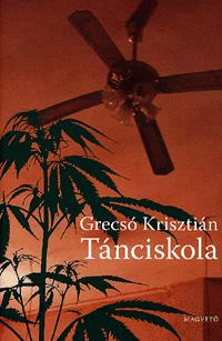 Grecsó Krisztián: Tánciskola -  (Könyv)