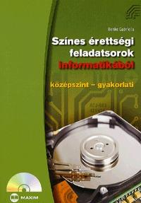 Benke Gabriella: Színes érettségi feladatsorok informatikából (középszint - gyakorlati) - Középszint-gyakorlati + CD melléklettel -  (Könyv)