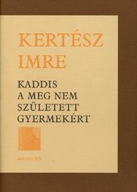 Kertész Imre: Kaddis a meg nem született gyermekért -  (Könyv)