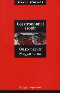 Gasztronómiai szótár - Olasz-magyar, Magyar-olasz - Olasz-magyar, Magyar-olasz -  (Könyv)