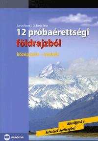 Barta Ágnes, Barta Erika: 12 próbaérettségi földrajzból - Középszint-írásbeli (Könyv)