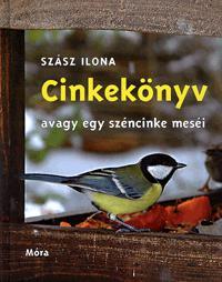 Szász Ilona: Cinkekönyv, avagy egy széncinke meséi -  (Könyv)