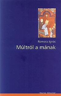 Romsics Ignác: Múltról a mának - Tanulmányok és esszék a magyar történelemről (Könyv)