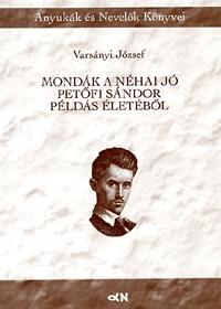Varsányi József: Mondák a néhai jó Petőfi Sándor példás életéből -  (Könyv)