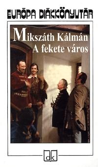 Mikszáth Kálmán: A fekete város - Európa diákkönyvtár -  (Könyv)