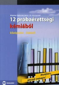 Dr. Kiss Lajosné, Blázsikné Karácsony Lenke: 12 próbaérettségi kémiából - Középszint - írásbeli - Középszint - Írásbeli -  (Könyv)