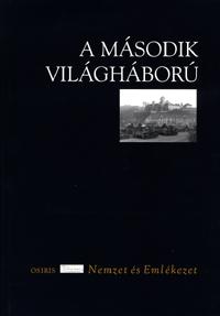 Ungváry Krisztián (Szerk.): A második világháború (Nemzet és emlékezet) -  (Könyv)