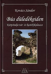 Kovács Sándor: Bús düledékeiden - Kárpátalja vár- és kastélykalauza - Kárpátalja vár- és kastélykalauza -  (Könyv)