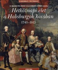 H. Balázs Éva; Krász Lilla; Kurucz György (szerk.): Hétköznapi élet a Habsburgok korában 1740-1815 - 1740-1815 -  (Könyv)