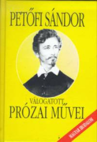 Petőfi Sándor: Petőfi Sándor válogatott prózai művei -  (Könyv)