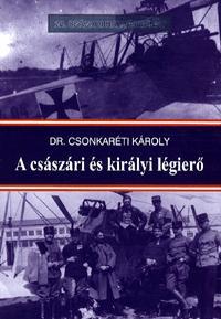 Dr. Csonkaréti Károly: A császári és királyi légierő -  (Könyv)